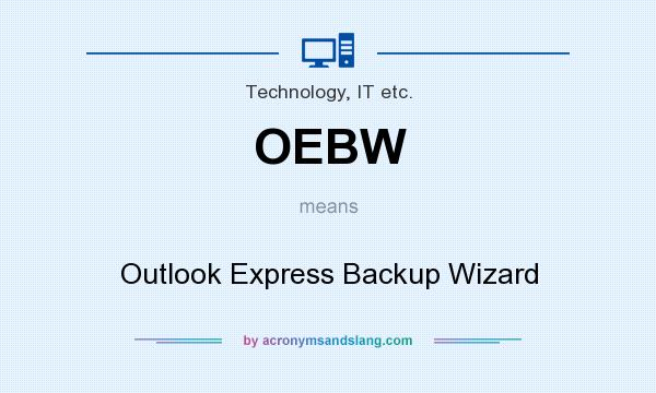 What does OEBW mean? It stands for Outlook Express Backup Wizard