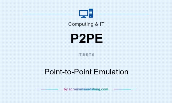 What does P2PE mean? It stands for Point-to-Point Emulation