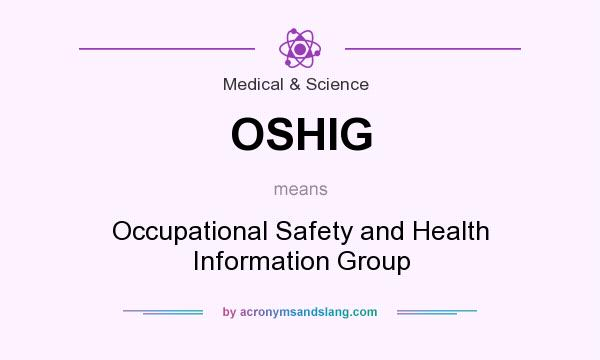 What does OSHIG mean? It stands for Occupational Safety and Health Information Group