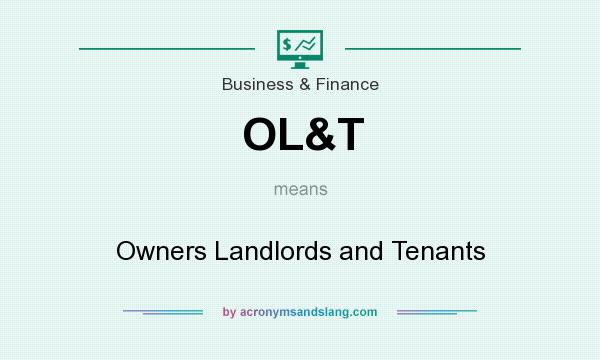 What does OL&T mean? It stands for Owners Landlords and Tenants