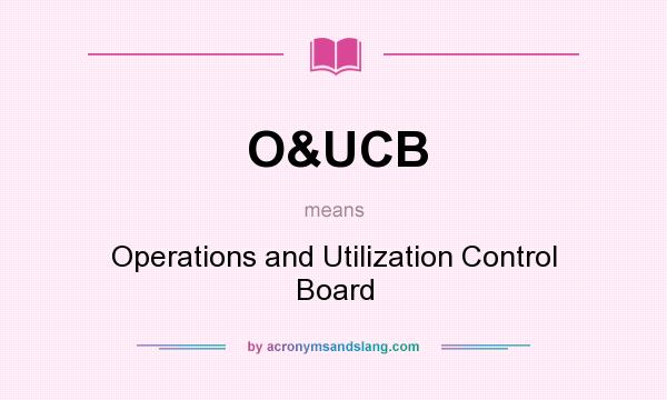 What does O&UCB mean? It stands for Operations and Utilization Control Board