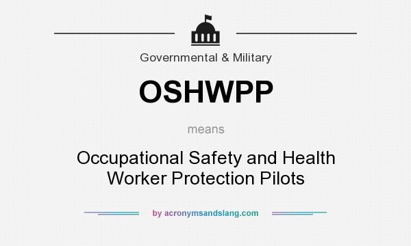 What does OSHWPP mean? It stands for Occupational Safety and Health Worker Protection Pilots