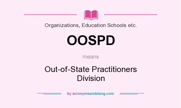 What does OOSPD mean? It stands for Out-of-State Practitioners Division