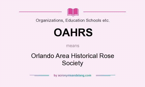 What does OAHRS mean? It stands for Orlando Area Historical Rose Society