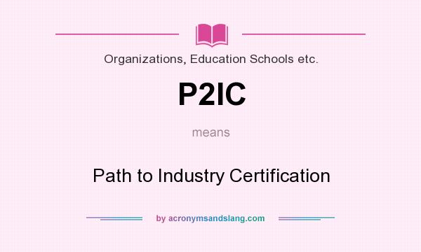 What does P2IC mean? It stands for Path to Industry Certification