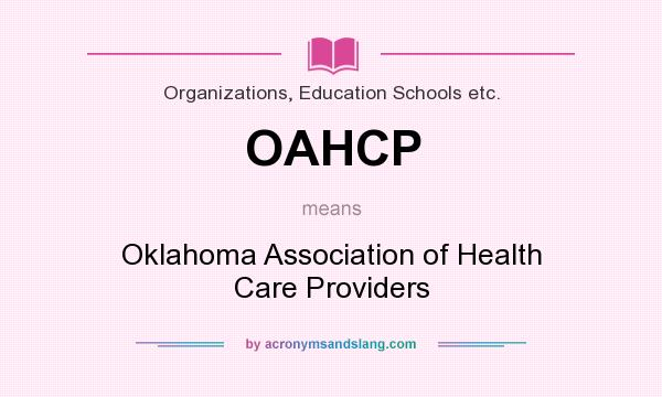 What does OAHCP mean? It stands for Oklahoma Association of Health Care Providers
