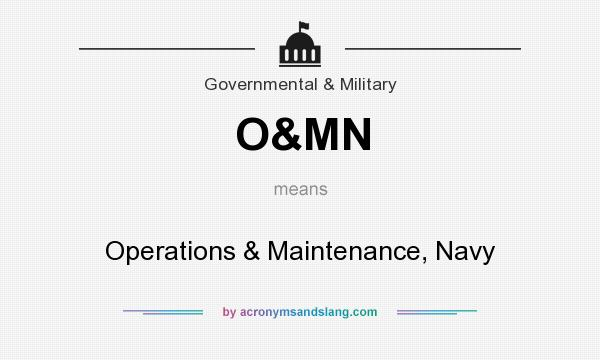 What does O&MN mean? It stands for Operations & Maintenance, Navy