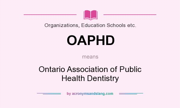 What does OAPHD mean? It stands for Ontario Association of Public Health Dentistry