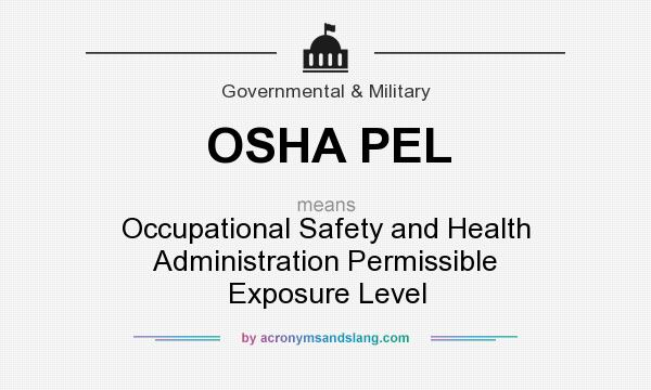 What does OSHA PEL mean? It stands for Occupational Safety and Health Administration Permissible Exposure Level