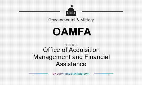 What does OAMFA mean? It stands for Office of Acquisition Management and Financial Assistance