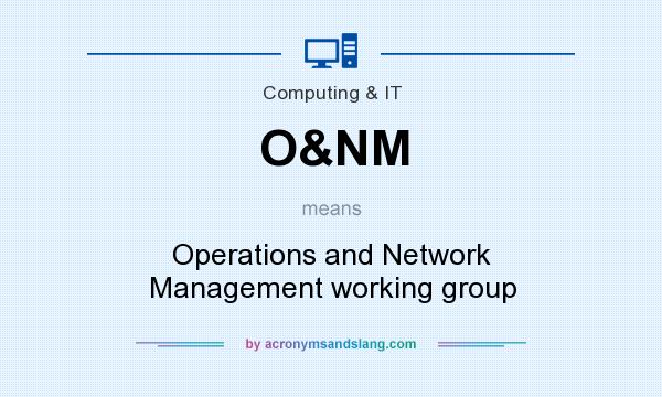 What does O&NM mean? It stands for Operations and Network Management working group