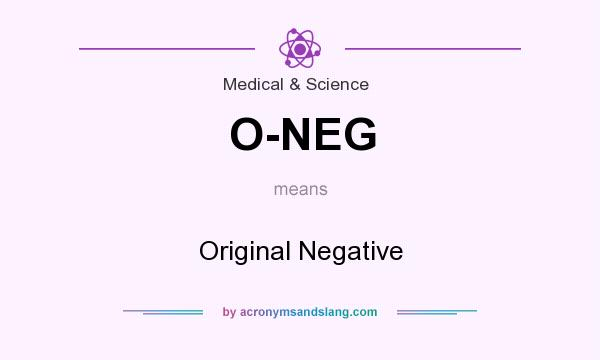 What does O-NEG mean? It stands for Original Negative