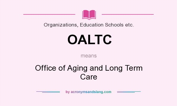What does OALTC mean? It stands for Office of Aging and Long Term Care