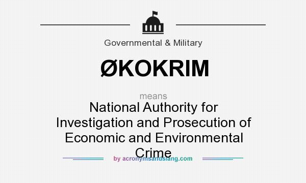 What does ØKOKRIM mean? It stands for National Authority for Investigation and Prosecution of Economic and Environmental Crime