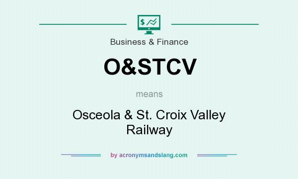 What does O&STCV mean? It stands for Osceola & St. Croix Valley Railway