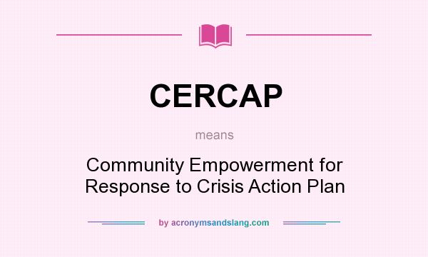 What does CERCAP mean? It stands for Community Empowerment for Response to Crisis Action Plan