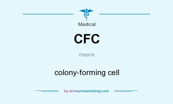 What does CFC mean? It stands for colony-forming cell