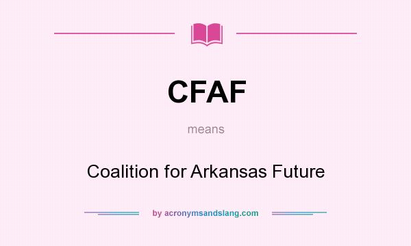 What does CFAF mean? It stands for Coalition for Arkansas Future