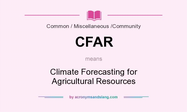 What does CFAR mean? It stands for Climate Forecasting for Agricultural Resources