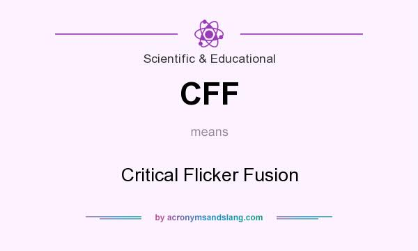 What does CFF mean? It stands for Critical Flicker Fusion
