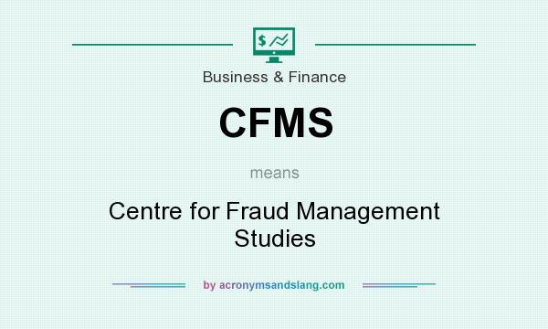 What does CFMS mean? It stands for Centre for Fraud Management Studies