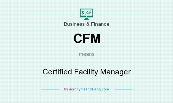 What does CFM mean? It stands for Certified Facility Manager