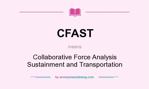 What does CFAST mean? It stands for Collaborative Force Analysis Sustainment and Transportation
