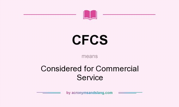 What does CFCS mean? It stands for Considered for Commercial Service