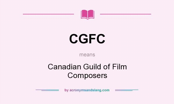 What does CGFC mean? It stands for Canadian Guild of Film Composers