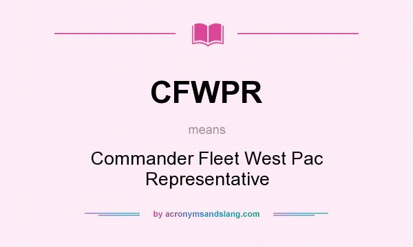 What does CFWPR mean? It stands for Commander Fleet West Pac Representative