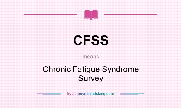What does CFSS mean? It stands for Chronic Fatigue Syndrome Survey
