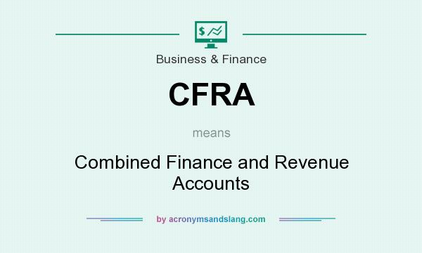 What does CFRA mean? It stands for Combined Finance and Revenue Accounts