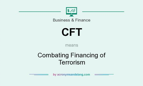 What does CFT mean? It stands for Combating Financing of Terrorism