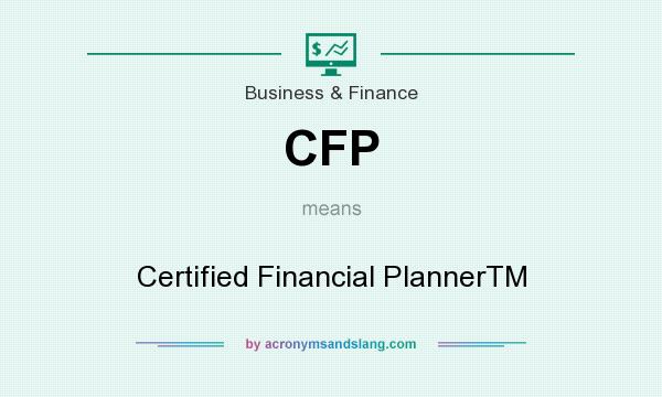 What does CFP mean? It stands for Certified Financial PlannerTM