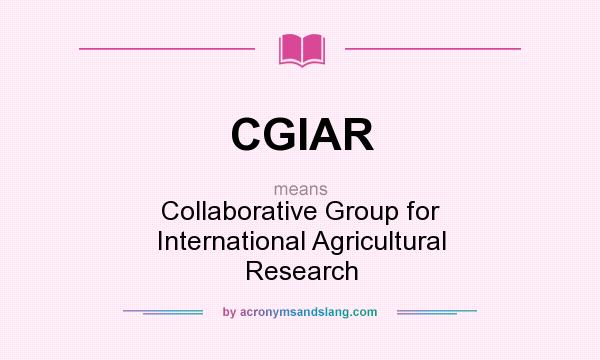 What does CGIAR mean? It stands for Collaborative Group for International Agricultural Research