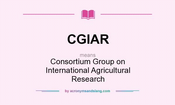 What does CGIAR mean? It stands for Consortium Group on International Agricultural Research