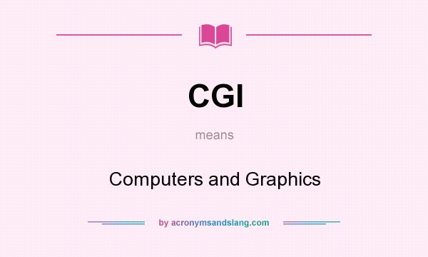 What does CGI mean? It stands for Computers and Graphics