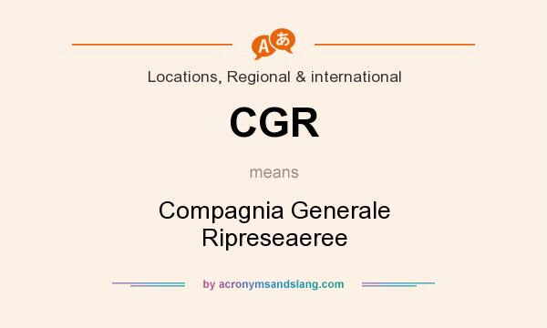 What does CGR mean? It stands for Compagnia Generale Ripreseaeree