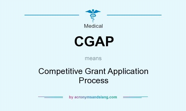 What does CGAP mean? It stands for Competitive Grant Application Process