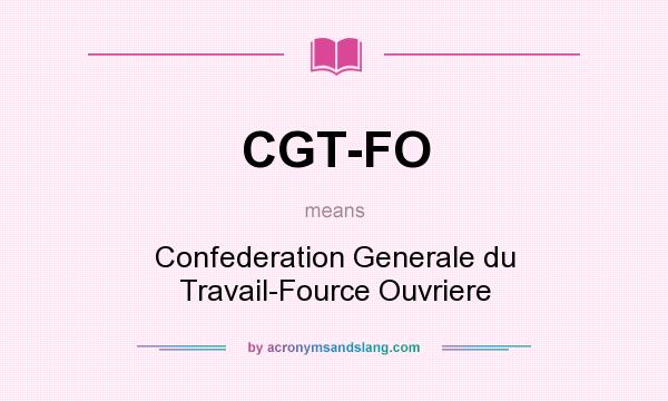 What does CGT-FO mean? It stands for Confederation Generale du Travail-Fource Ouvriere