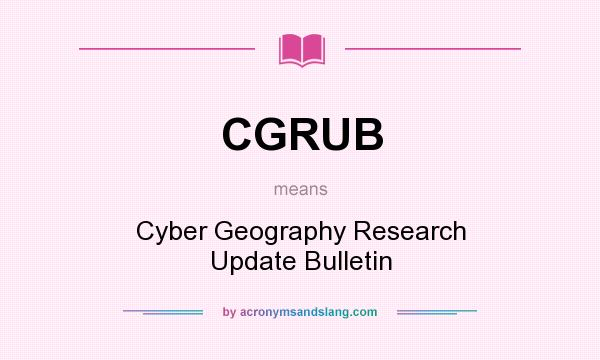 What does CGRUB mean? It stands for Cyber Geography Research Update Bulletin