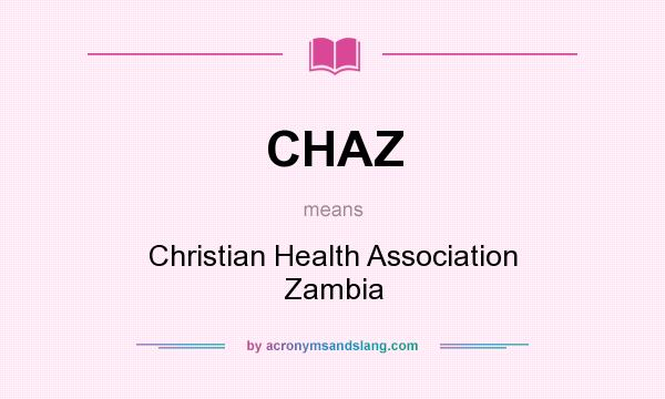 What does CHAZ mean? It stands for Christian Health Association Zambia