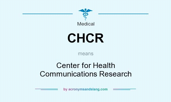 What does CHCR mean? It stands for Center for Health Communications Research