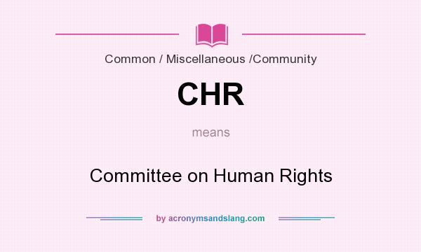 What does CHR mean? It stands for Committee on Human Rights