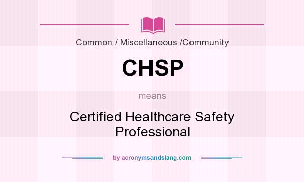 What does CHSP mean? It stands for Certified Healthcare Safety Professional