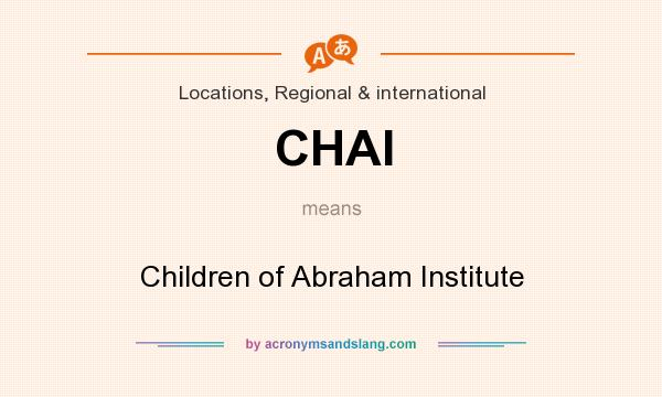 What does CHAI mean? It stands for Children of Abraham Institute