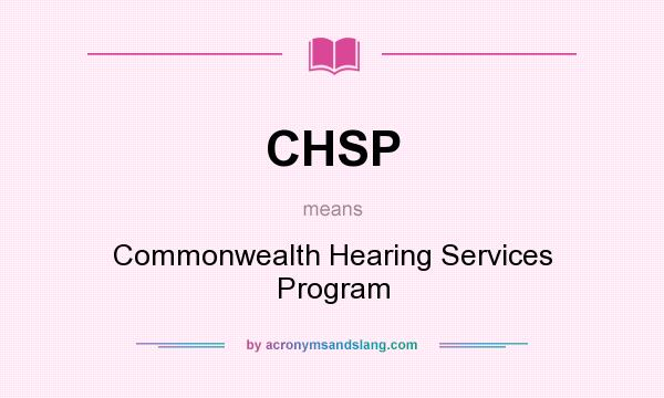 What does CHSP mean? It stands for Commonwealth Hearing Services Program