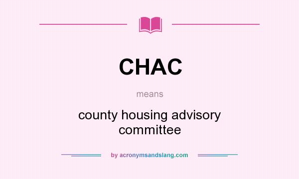 What does CHAC mean? It stands for county housing advisory committee
