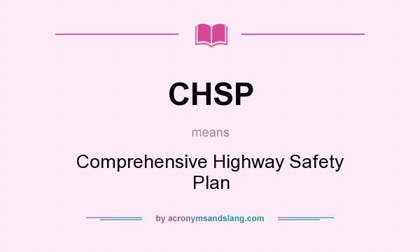 What does CHSP mean? It stands for Comprehensive Highway Safety Plan