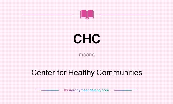 What does CHC mean? It stands for Center for Healthy Communities